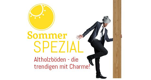 Sommer Spezial Aktion Altholzboden